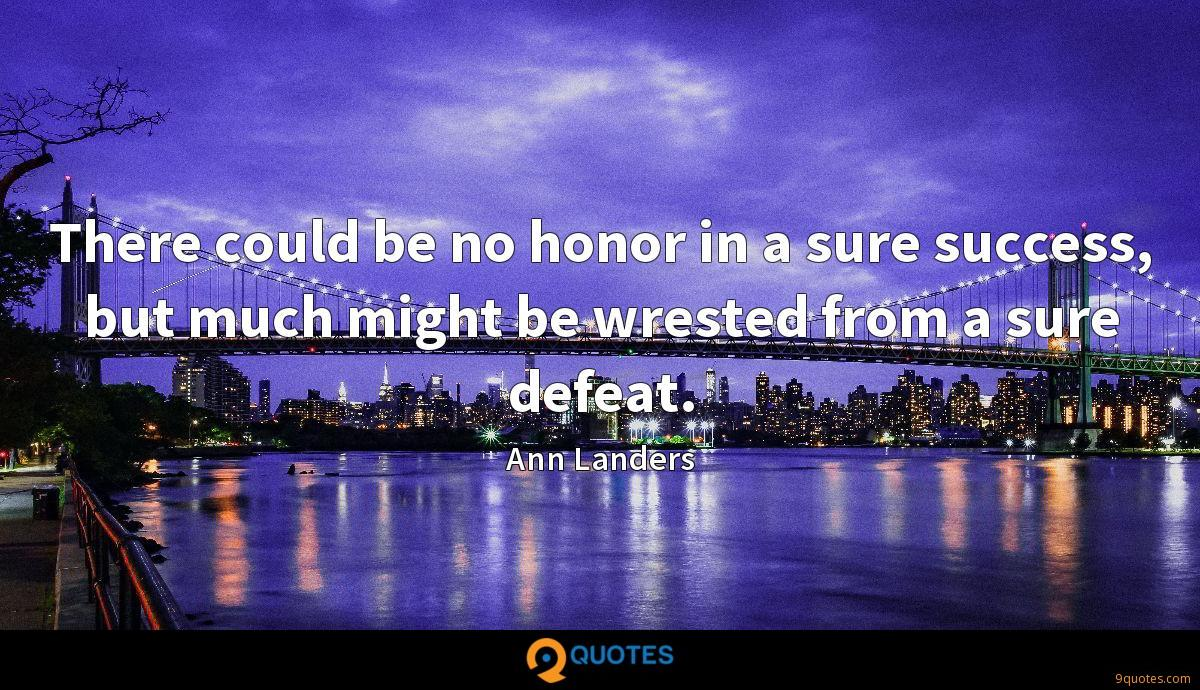There could be no honor in a sure success, but much might be wrested from a sure defeat.