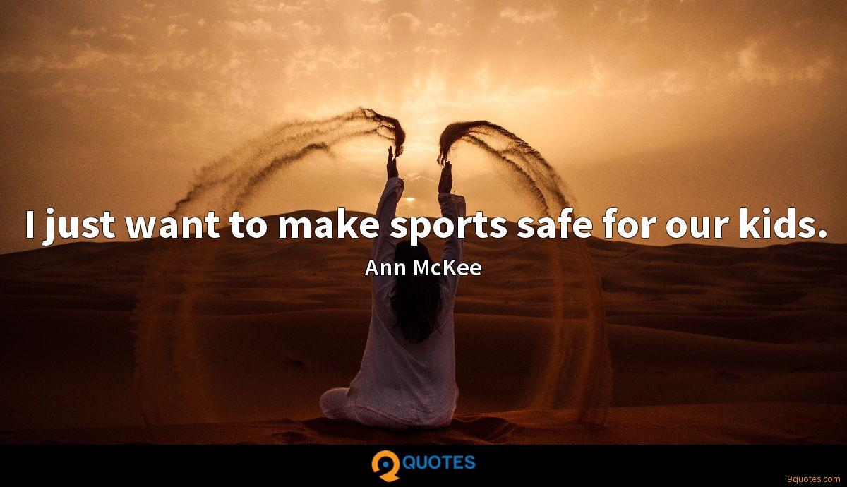 I just want to make sports safe for our kids.