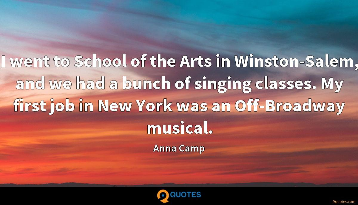 I went to School of the Arts in Winston-Salem, and we had a bunch of singing classes. My first job in New York was an Off-Broadway musical.
