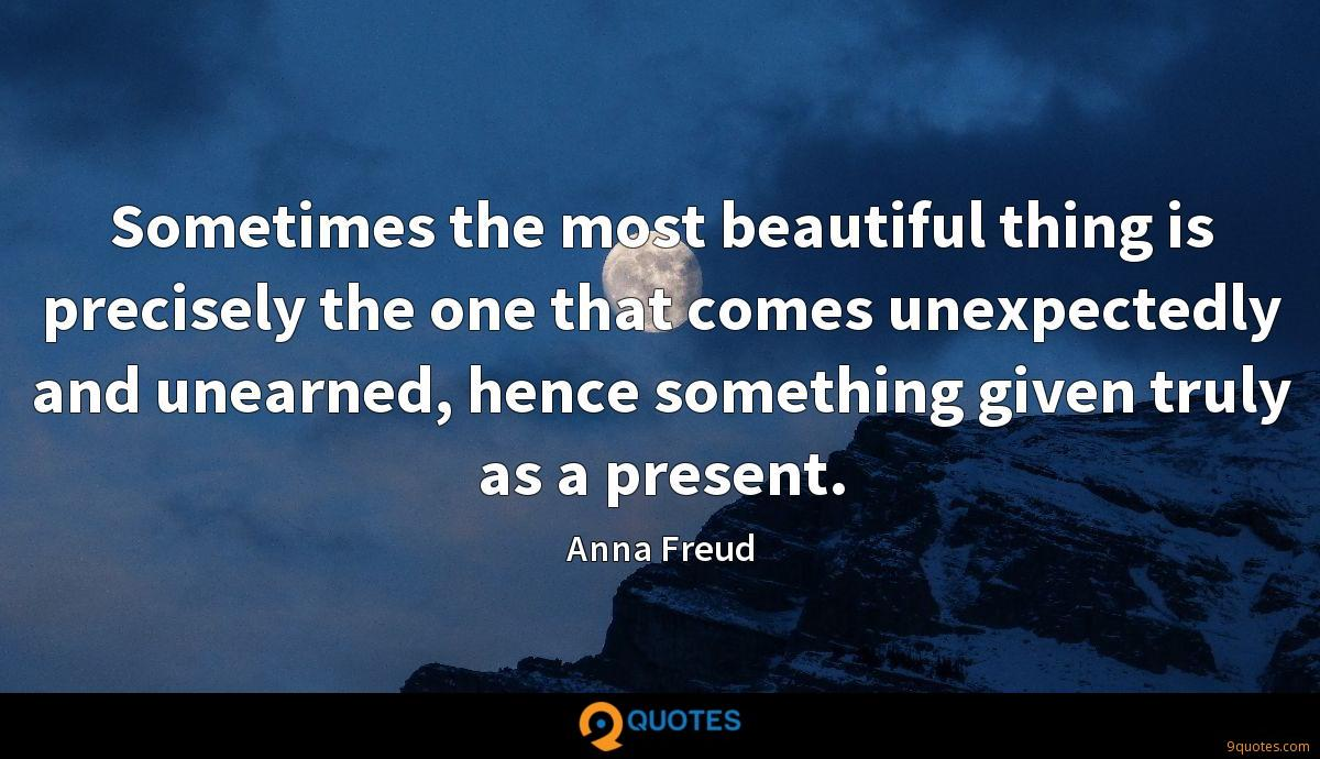 Sometimes the most beautiful thing is precisely the one that comes unexpectedly and unearned, hence something given truly as a present.