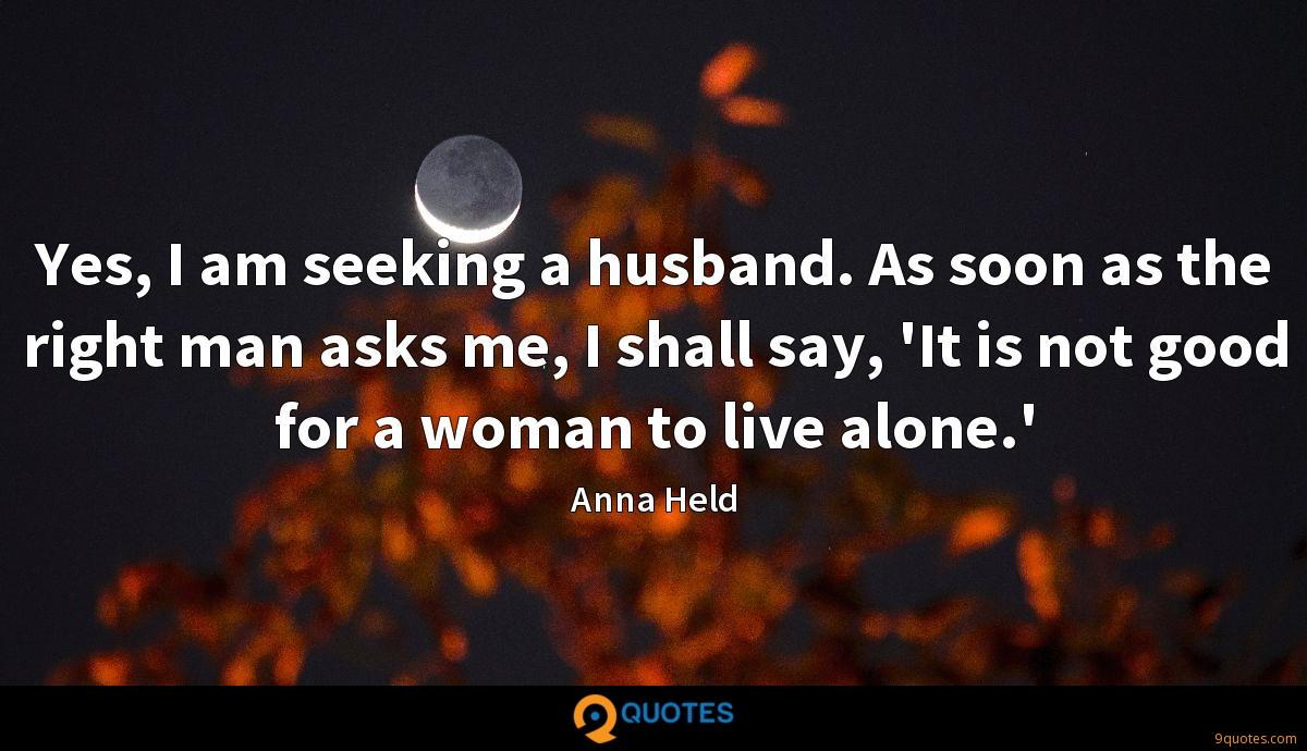 Yes, I am seeking a husband. As soon as the right man asks ...