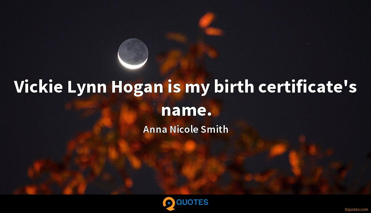 Vickie Lynn Hogan is my birth certificate's name.
