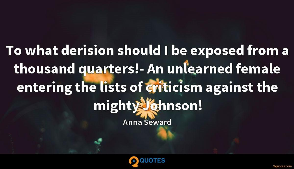 To what derision should I be exposed from a thousand quarters!- An unlearned female entering the lists of criticism against the mighty Johnson!