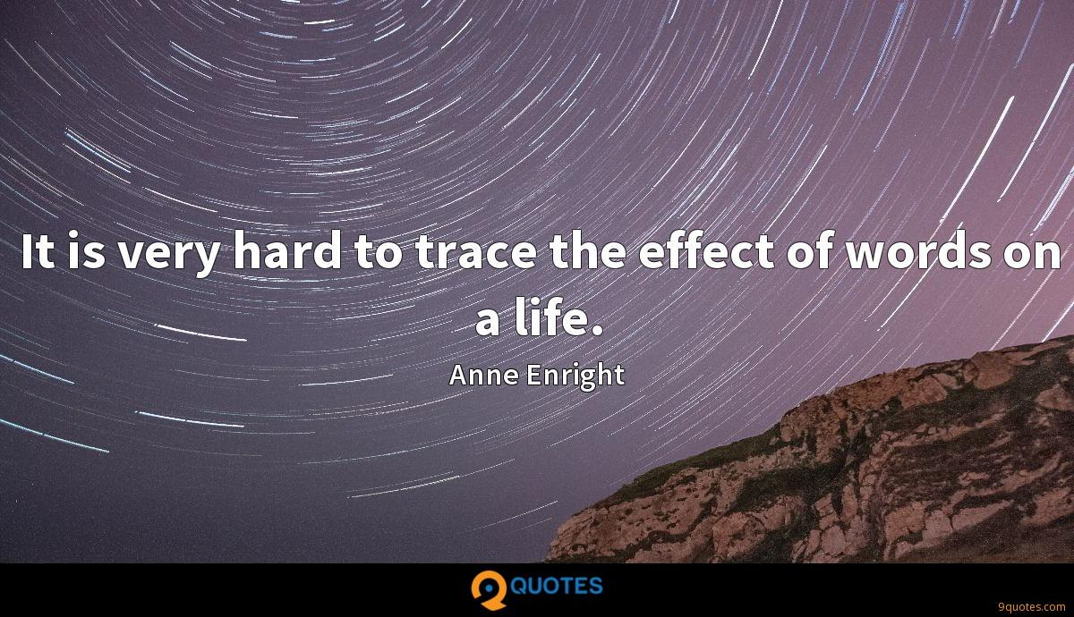 It is very hard to trace the effect of words on a life.