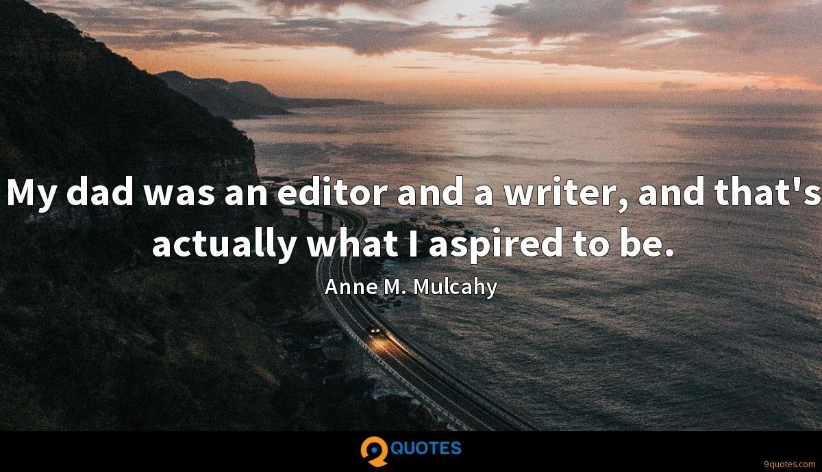 My dad was an editor and a writer, and that's actually what I aspired to be.