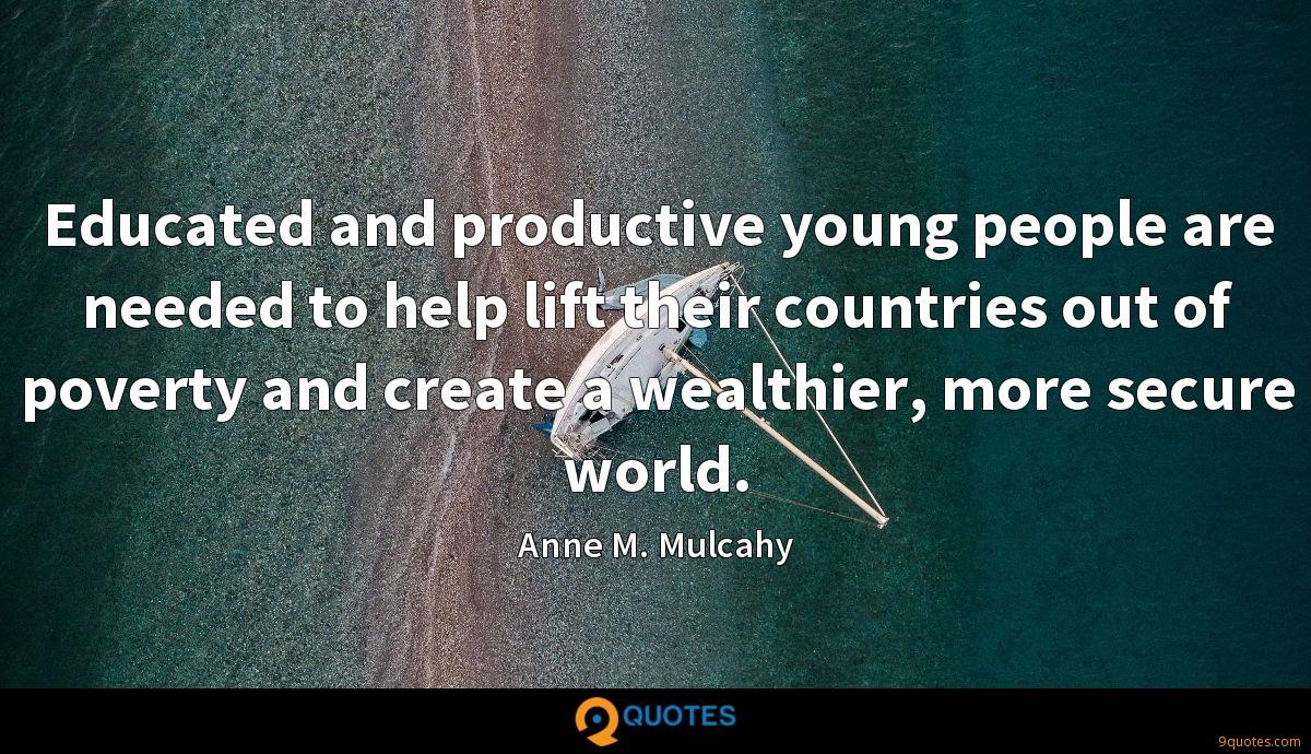Educated and productive young people are needed to help lift their countries out of poverty and create a wealthier, more secure world.