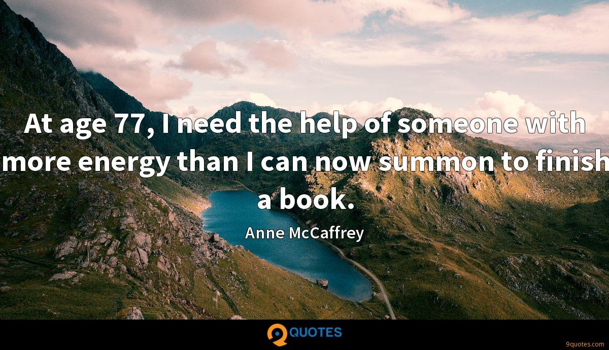 At age 77, I need the help of someone with more energy than I can now summon to finish a book.