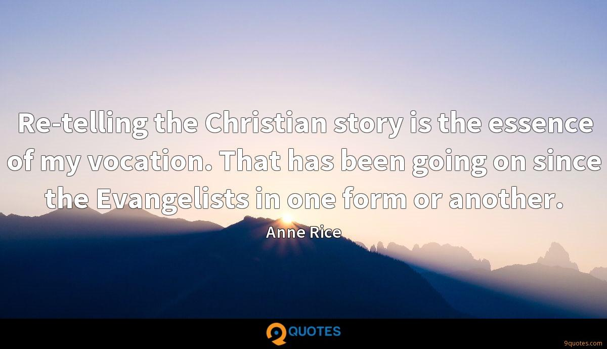Re-telling the Christian story is the essence of my vocation. That has been going on since the Evangelists in one form or another.
