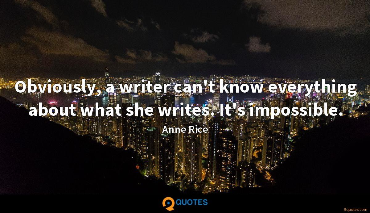Obviously, a writer can't know everything about what she writes. It's impossible.