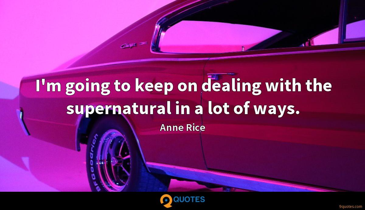 I'm going to keep on dealing with the supernatural in a lot of ways.