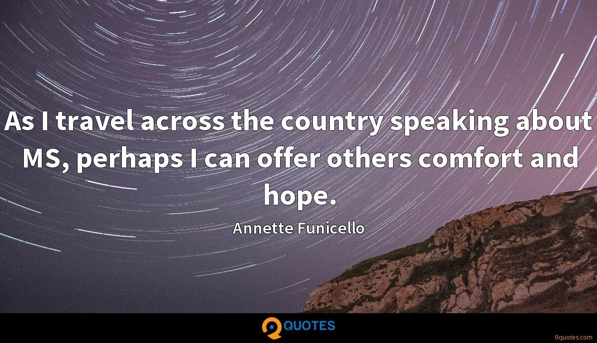 As I travel across the country speaking about MS, perhaps I can offer others comfort and hope.
