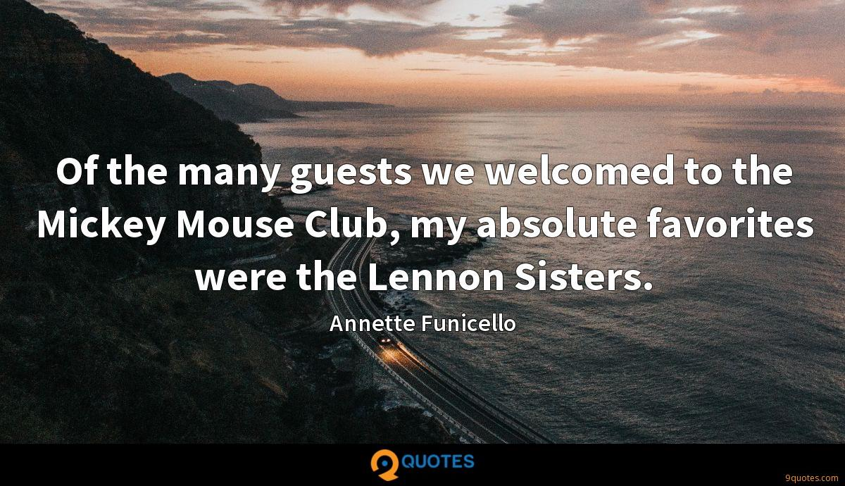 Of the many guests we welcomed to the Mickey Mouse Club, my absolute favorites were the Lennon Sisters.