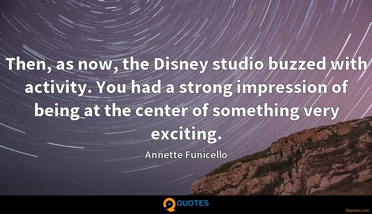 Then, as now, the Disney studio buzzed with activity. You had a strong impression of being at the center of something very exciting.