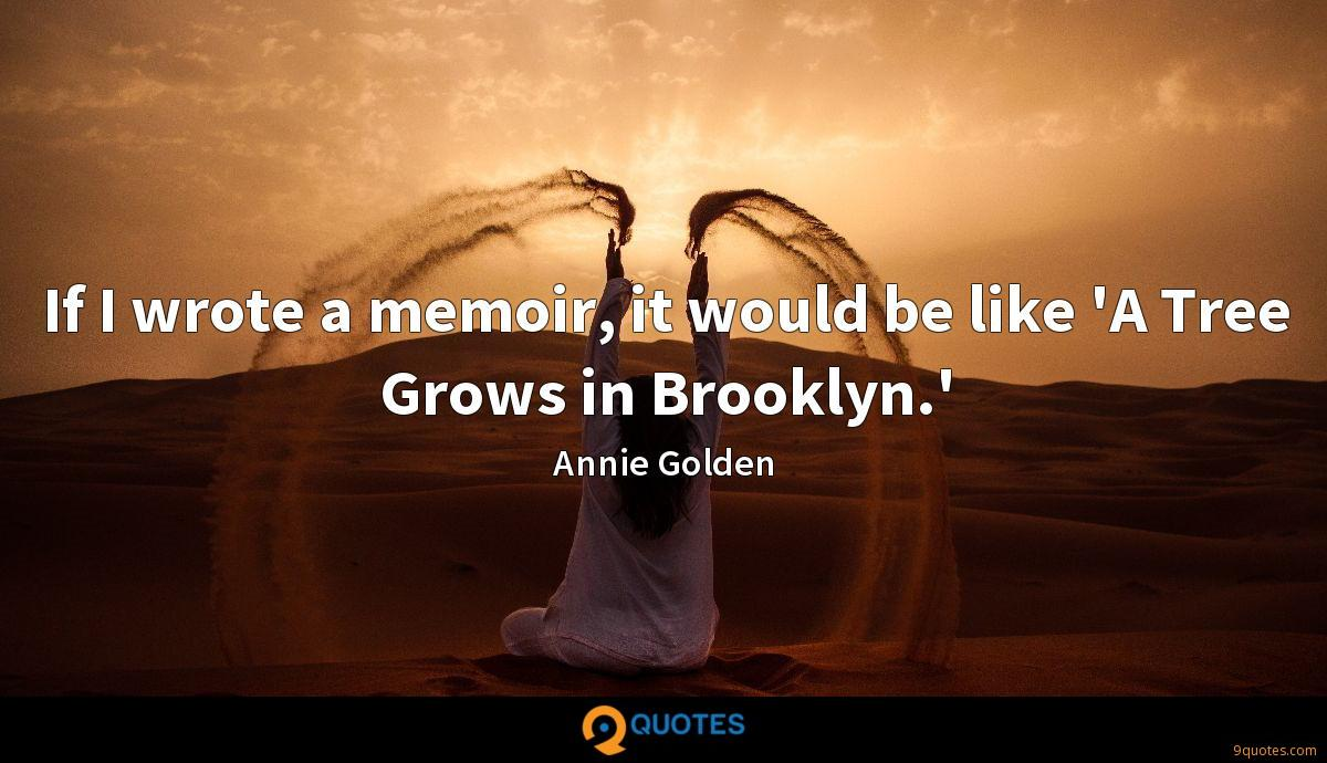 If I wrote a memoir, it would be like 'A Tree Grows in Brooklyn.'