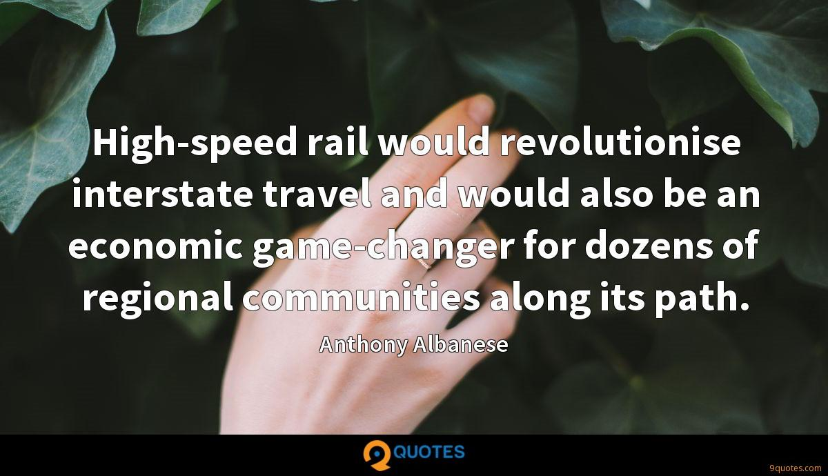 High-speed rail would revolutionise interstate travel and would also be an economic game-changer for dozens of regional communities along its path.