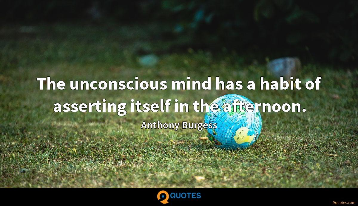 The unconscious mind has a habit of asserting itself in the afternoon.