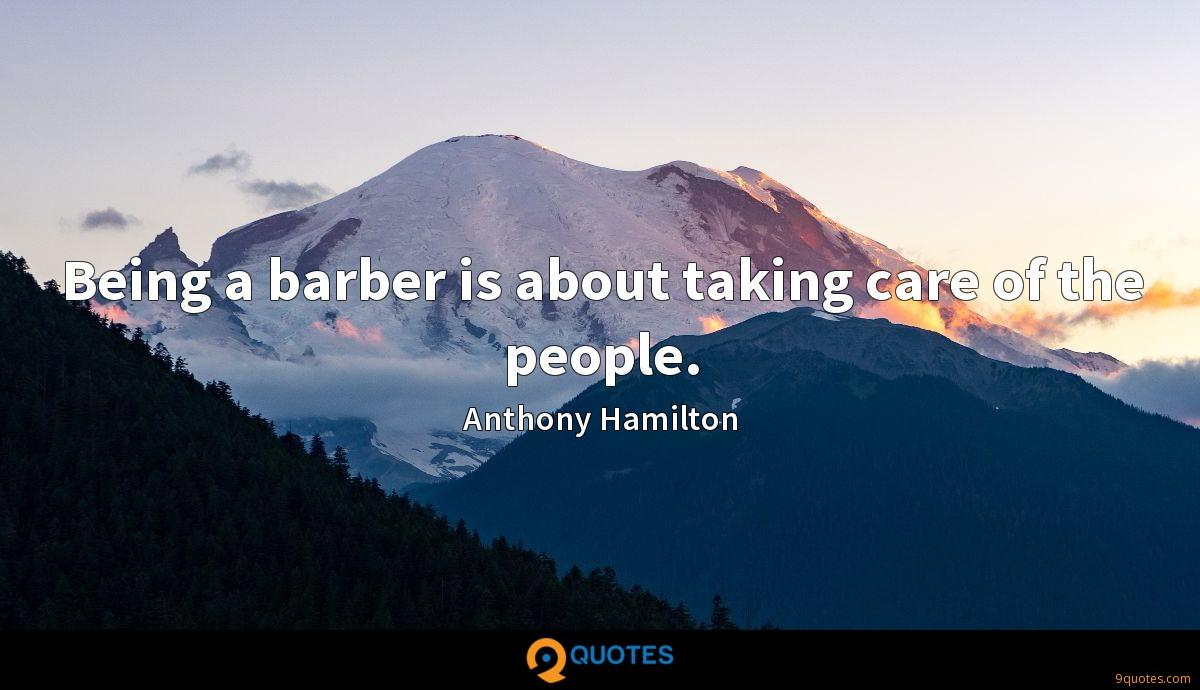Being a barber is about taking care of the people.