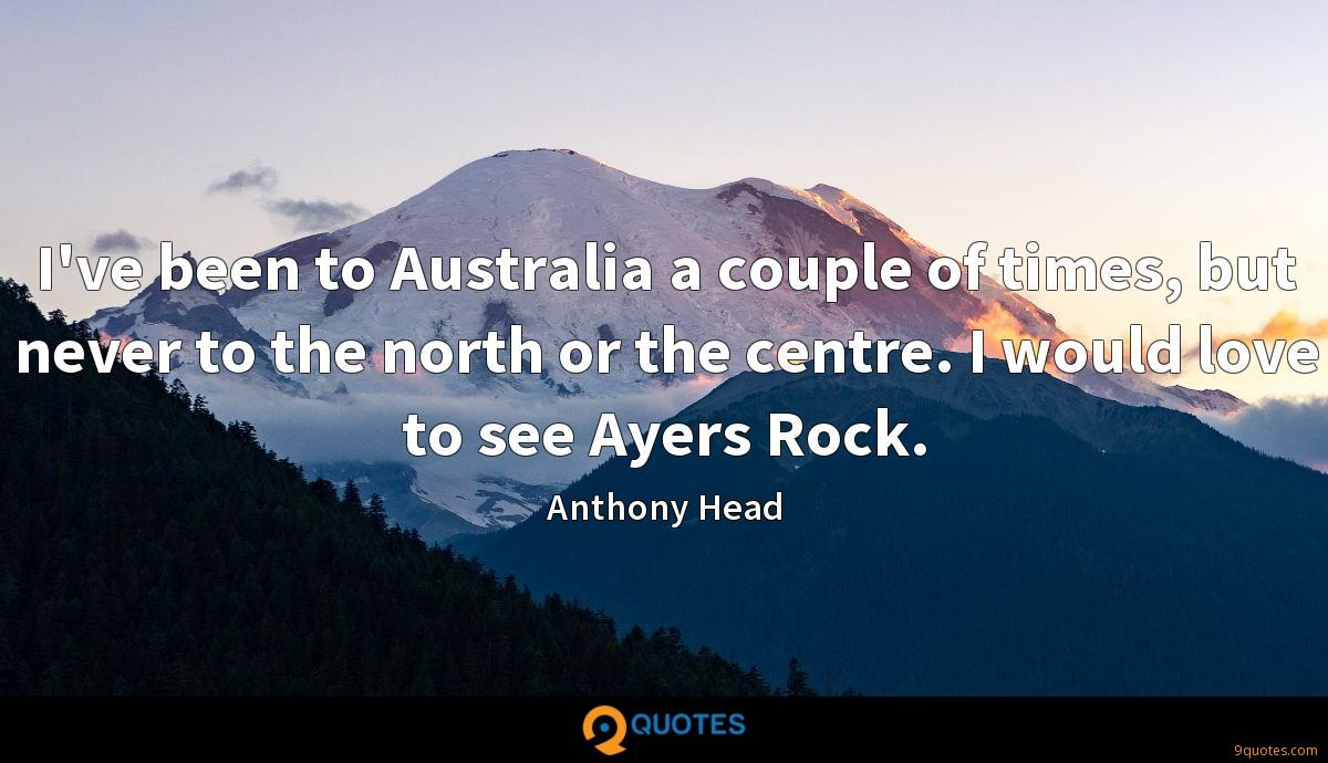 I've been to Australia a couple of times, but never to the north or the centre. I would love to see Ayers Rock.