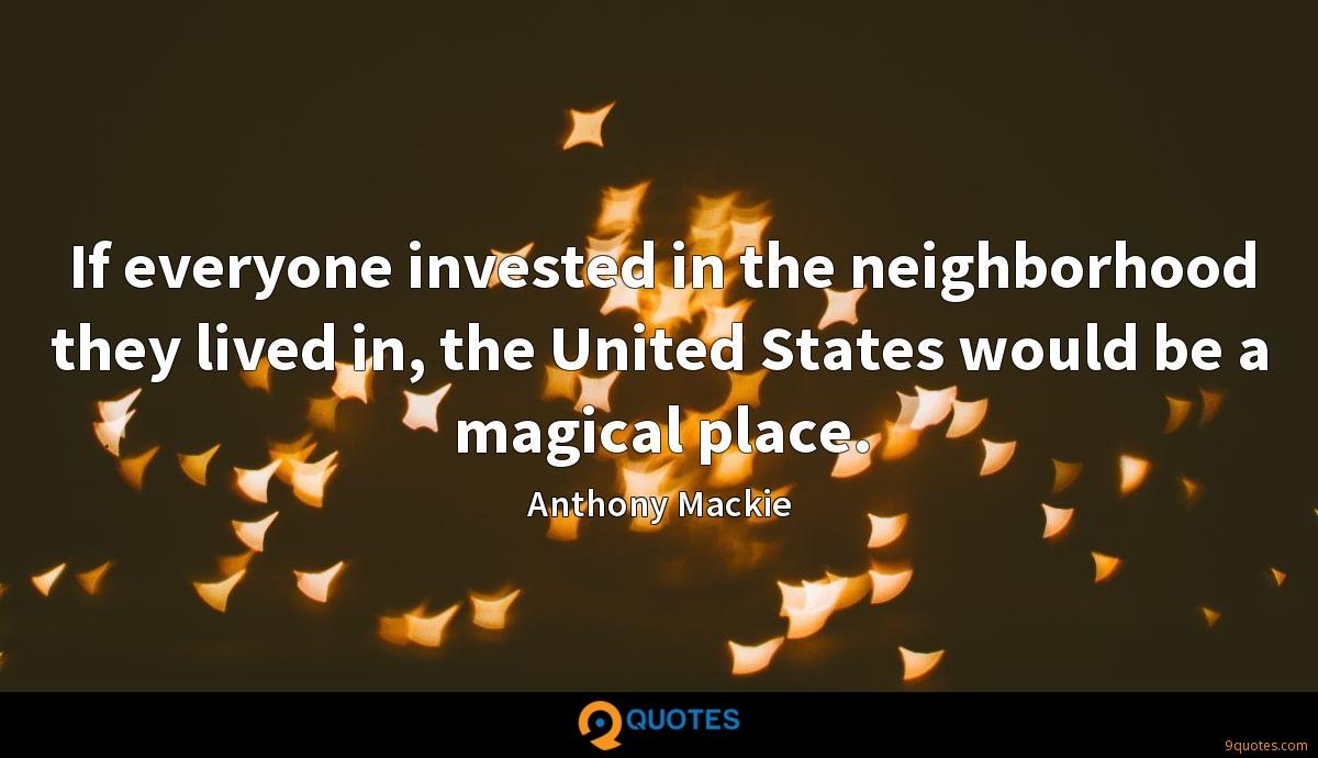 If everyone invested in the neighborhood they lived in, the United States would be a magical place.