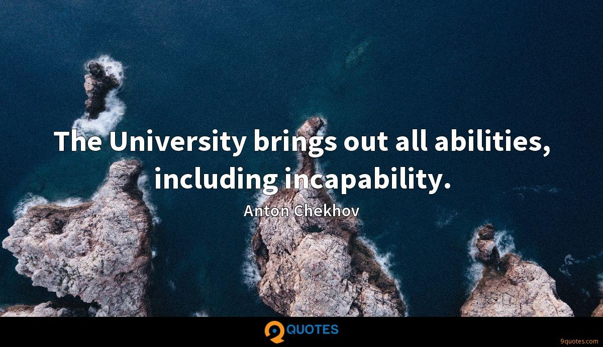 The University brings out all abilities, including incapability.