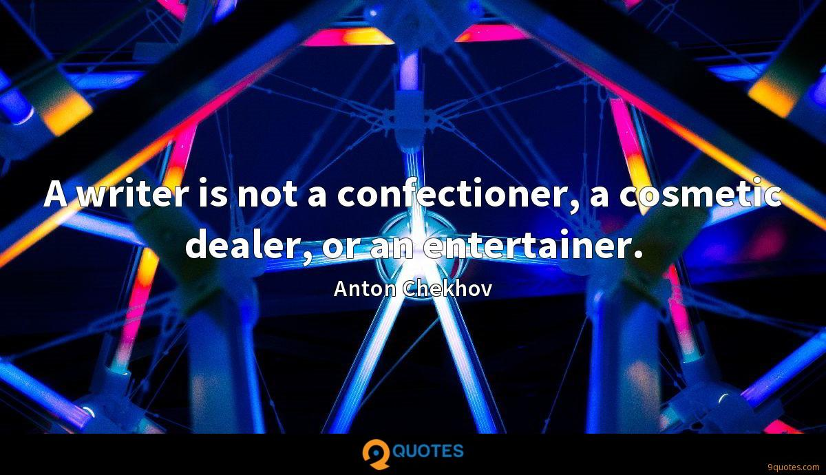A writer is not a confectioner, a cosmetic dealer, or an entertainer.