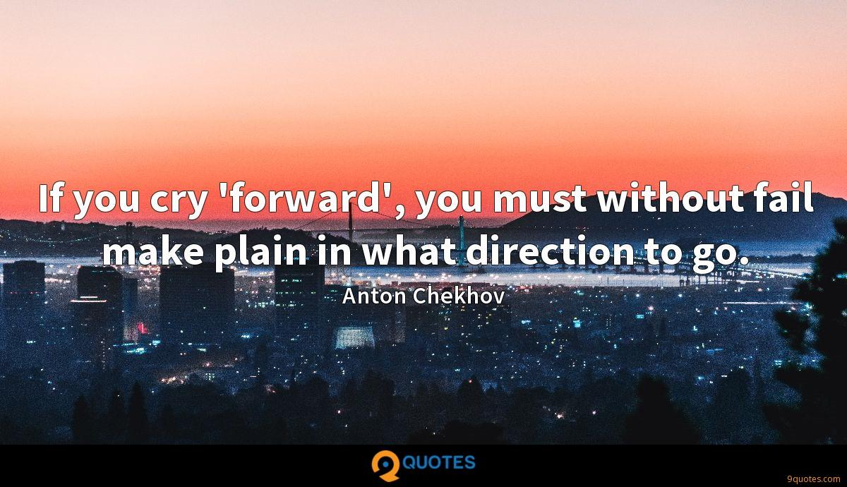 If you cry 'forward', you must without fail make plain in what direction to go.