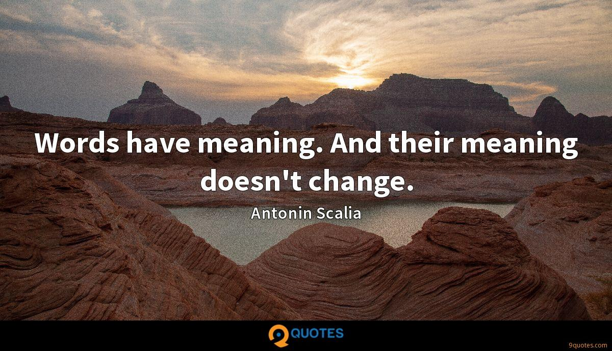 Words have meaning. And their meaning doesn't change.