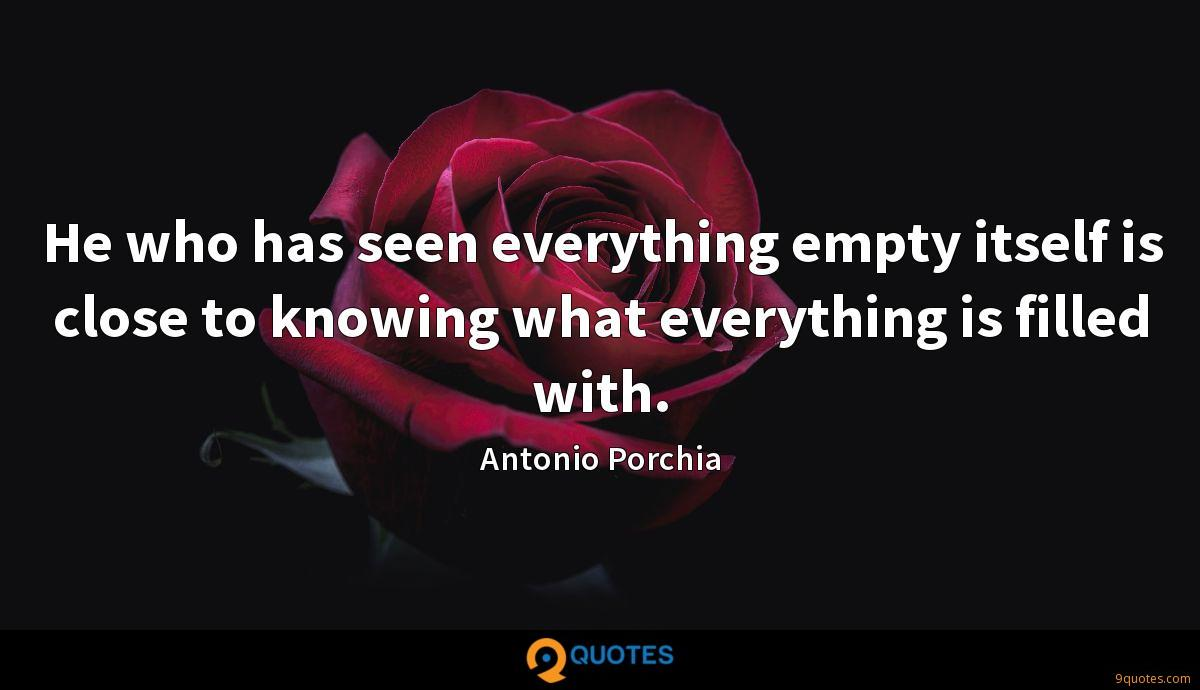 He who has seen everything empty itself is close to knowing what everything is filled with.