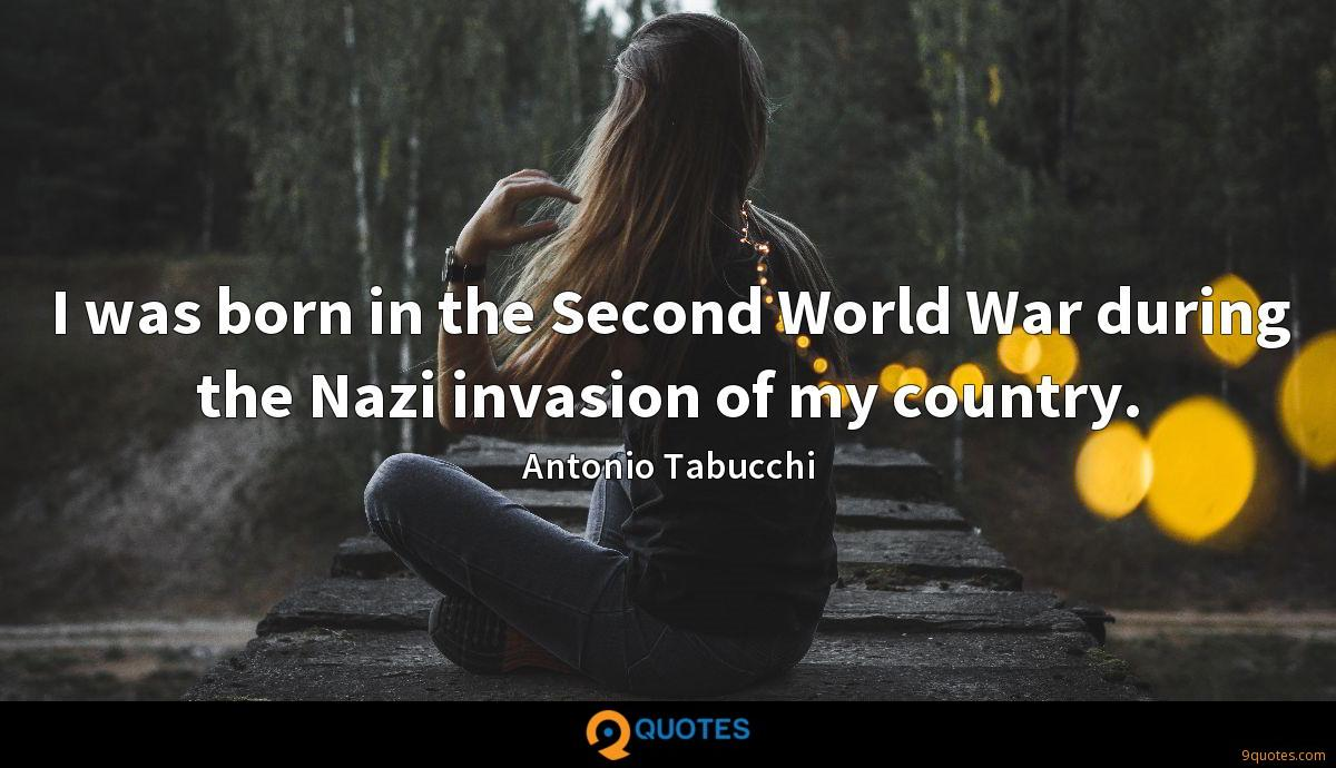 I was born in the Second World War during the Nazi invasion