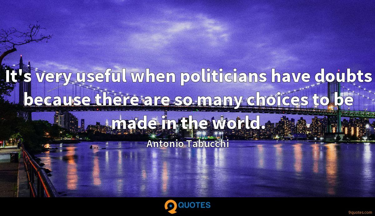 It's very useful when politicians have doubts because there are so many choices to be made in the world.