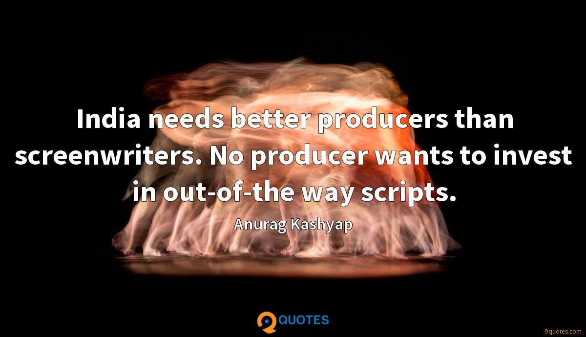 India needs better producers than screenwriters. No producer wants to invest in out-of-the way scripts.