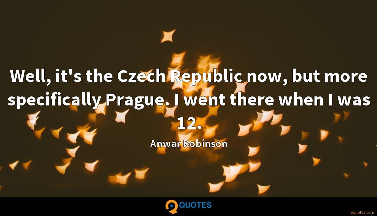 Well, it's the Czech Republic now, but more specifically Prague. I went there when I was 12.