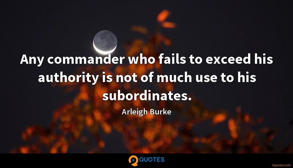 Any commander who fails to exceed his authority is not of much use to his subordinates.