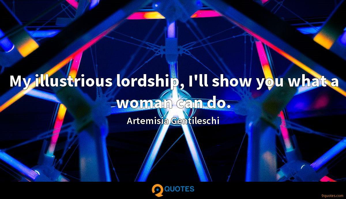 My illustrious lordship, I'll show you what a woman can do.