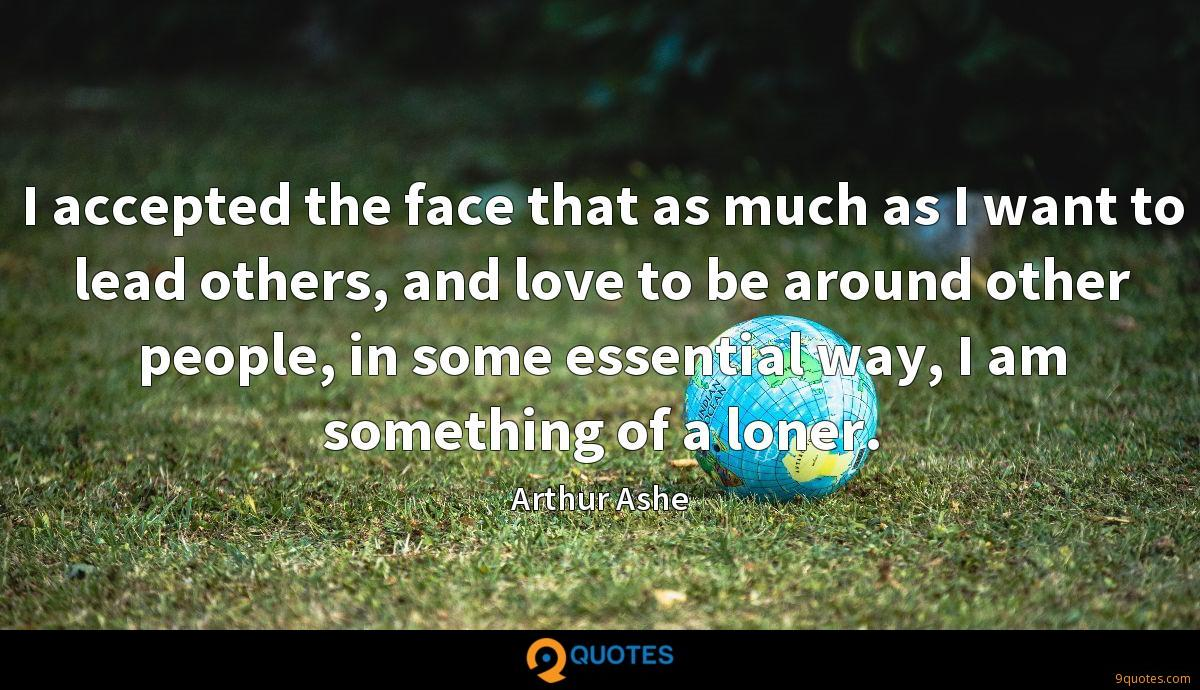 I accepted the face that as much as I want to lead others, and love to be around other people, in some essential way, I am something of a loner.