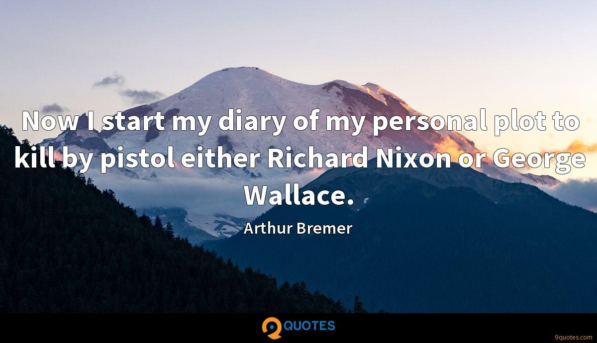 Now I start my diary of my personal plot to kill by pistol either Richard Nixon or George Wallace.