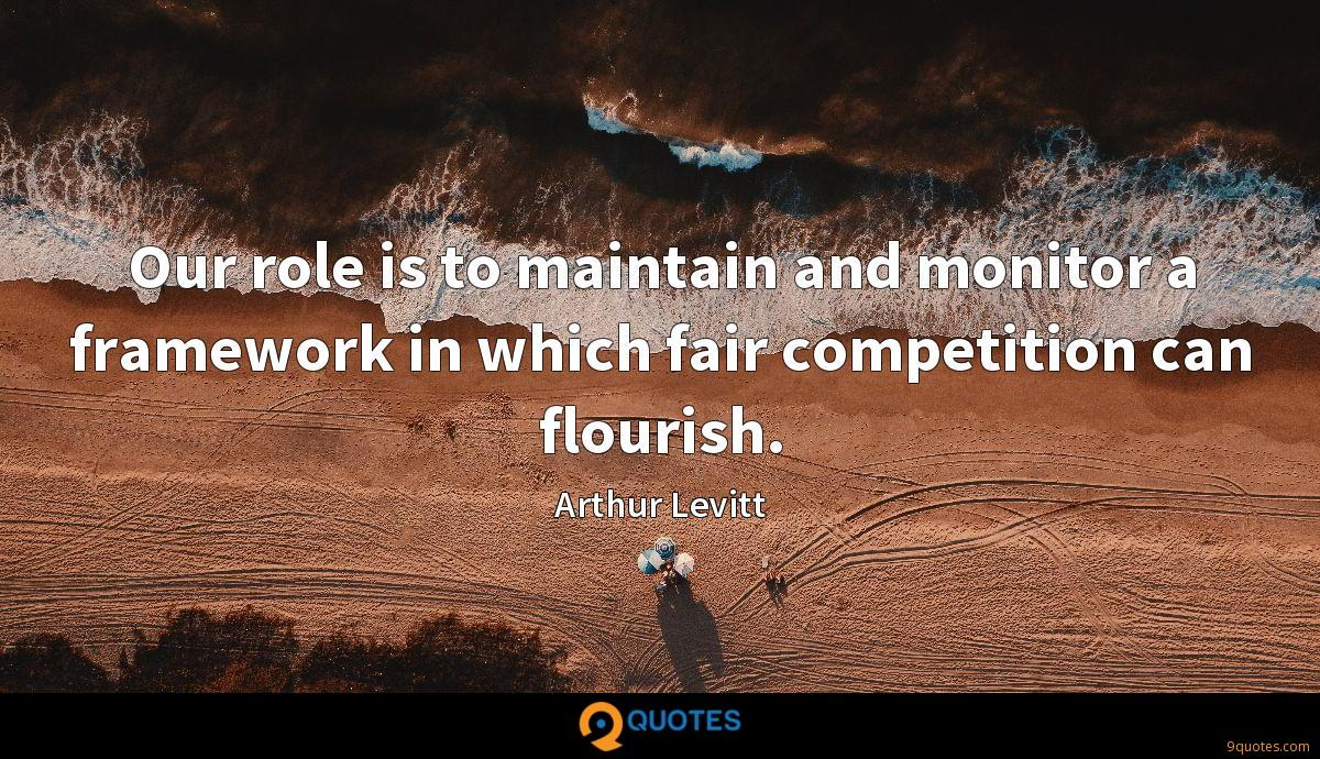 Our role is to maintain and monitor a framework in which fair competition can flourish.