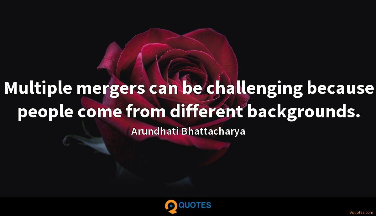 Multiple mergers can be challenging because people come from different backgrounds.