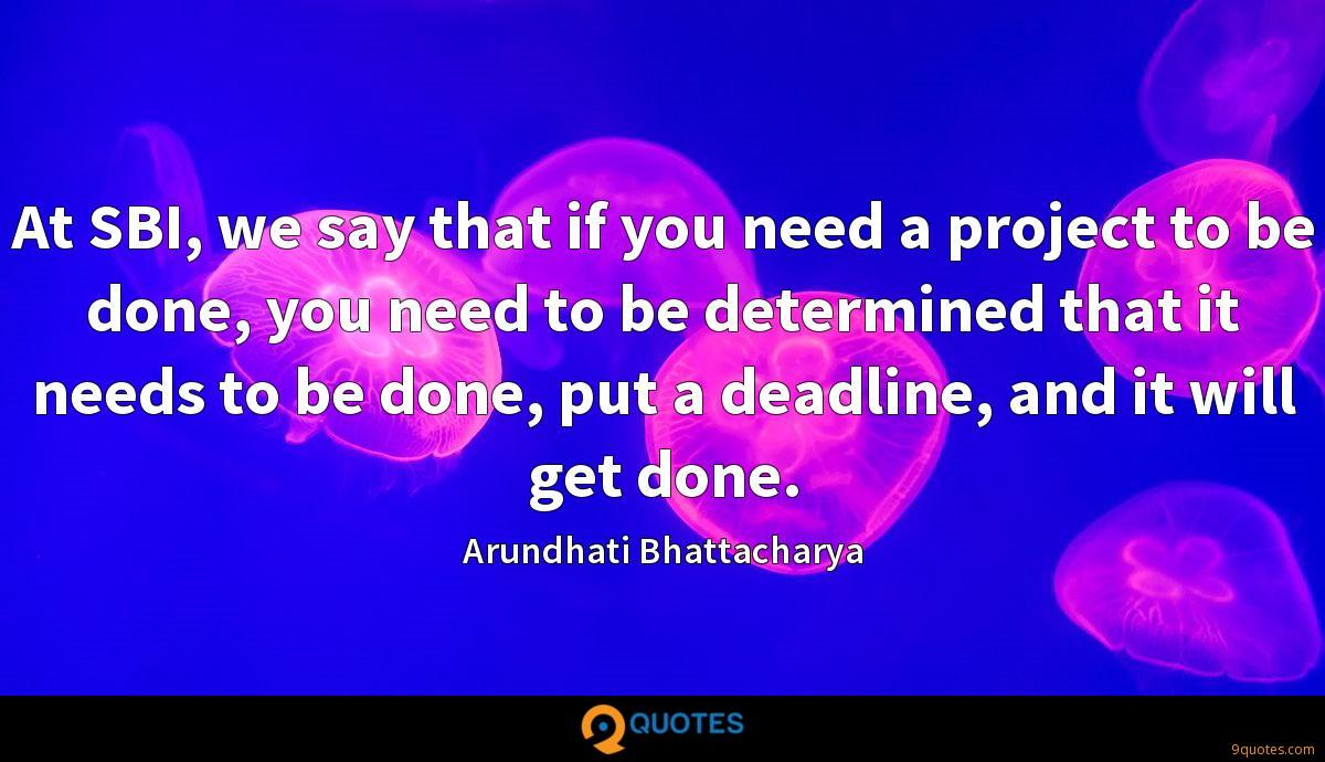 At SBI, we say that if you need a project to be done, you need to be determined that it needs to be done, put a deadline, and it will get done.