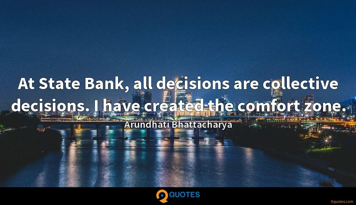 At State Bank, all decisions are collective decisions. I have created the comfort zone.