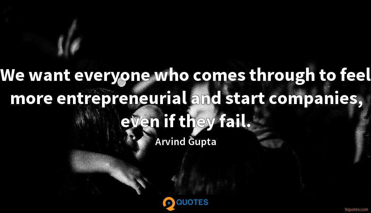 We want everyone who comes through to feel more entrepreneurial and start companies, even if they fail.