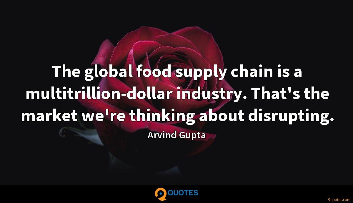The global food supply chain is a multitrillion-dollar industry. That's the market we're thinking about disrupting.