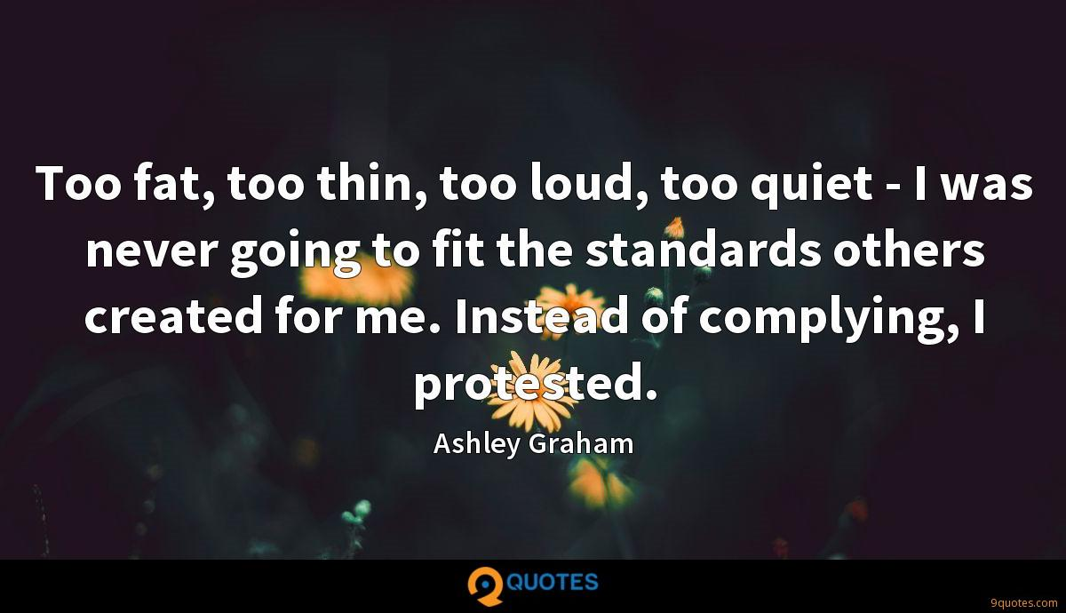 Too fat, too thin, too loud, too quiet - I was never going to fit the standards others created for me. Instead of complying, I protested.