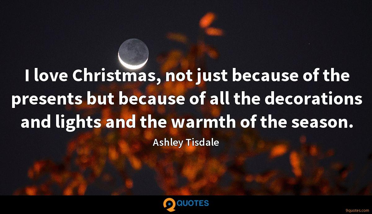 I love Christmas, not just because of the presents but because of all the decorations and lights and the warmth of the season.