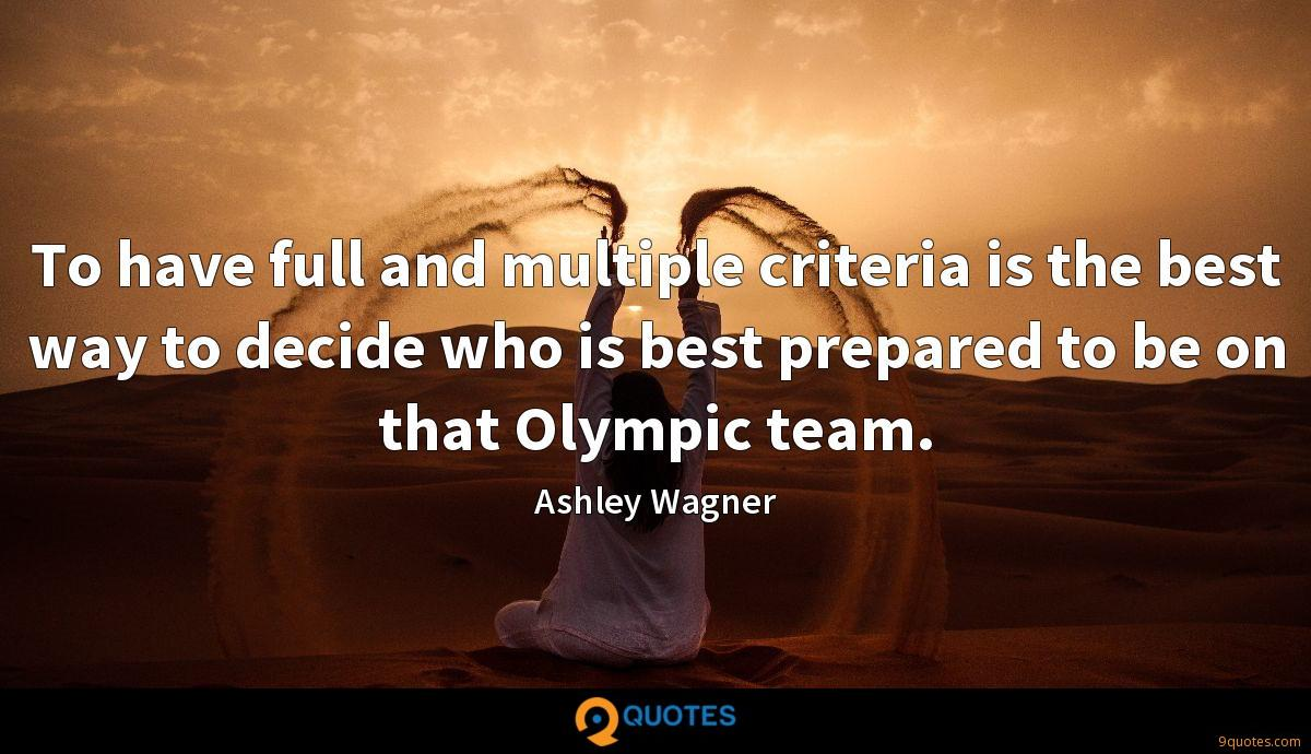 To have full and multiple criteria is the best way to decide who is best prepared to be on that Olympic team.