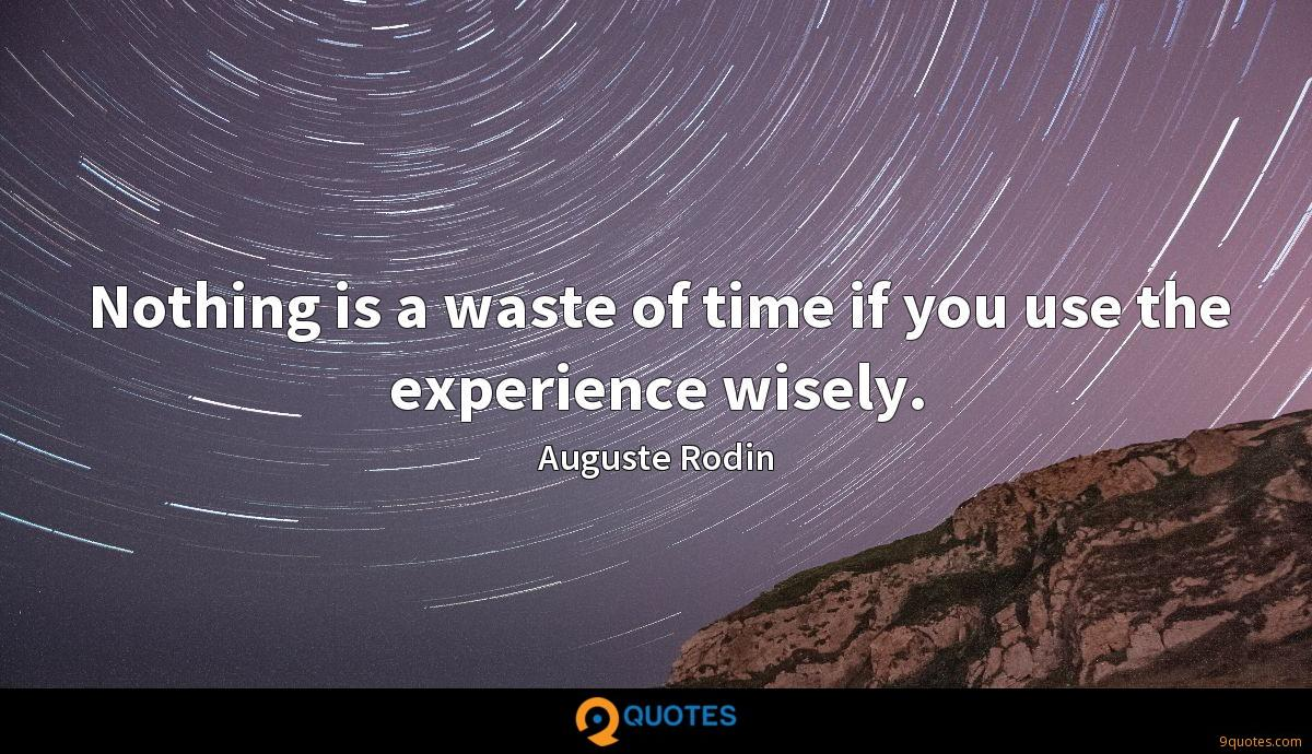 Nothing is a waste of time if you use the experience wisely.