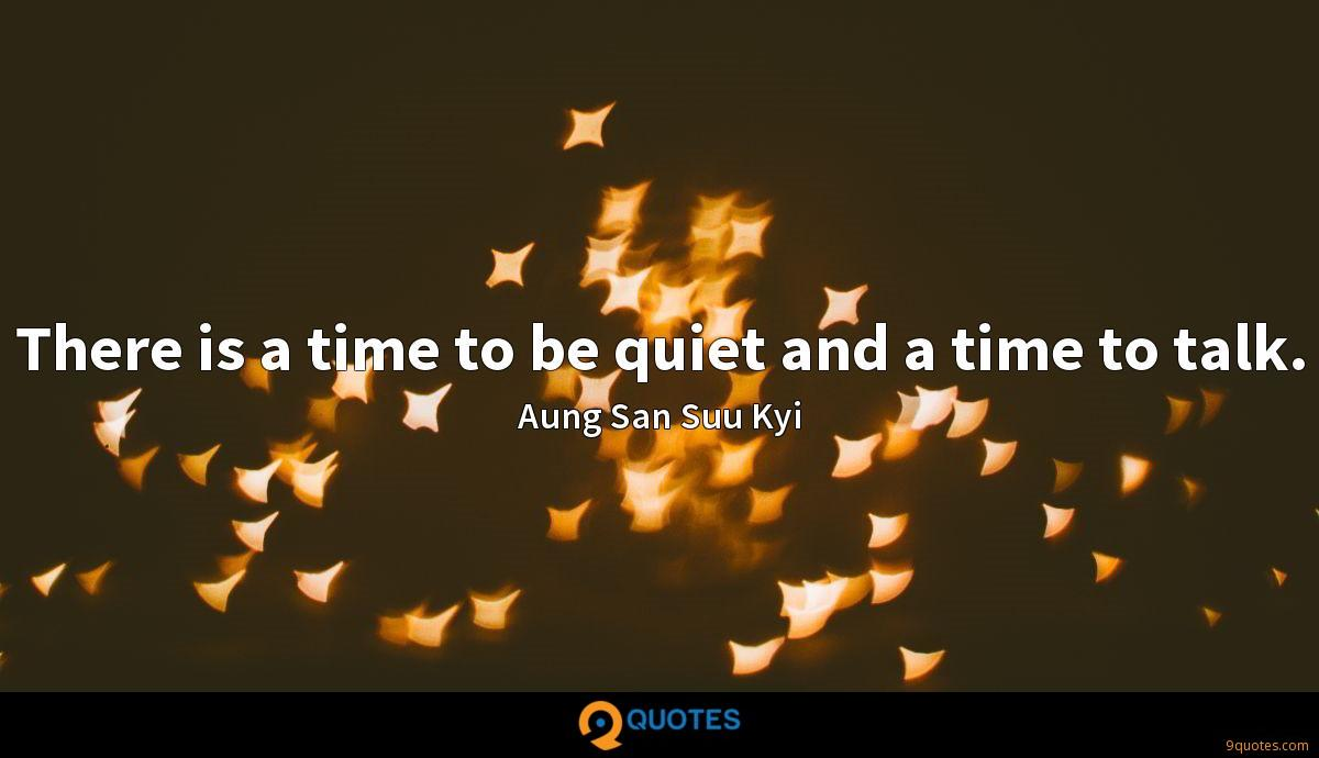 There is a time to be quiet and a time to talk.