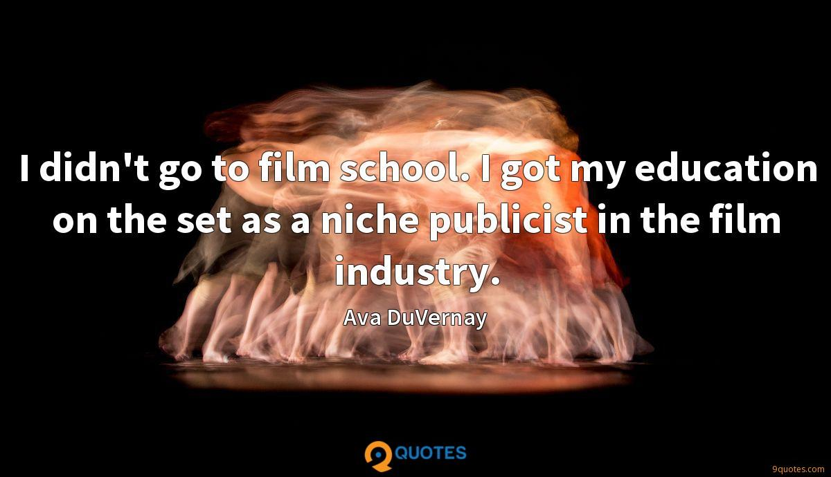 I didn't go to film school. I got my education on the set as a niche publicist in the film industry.