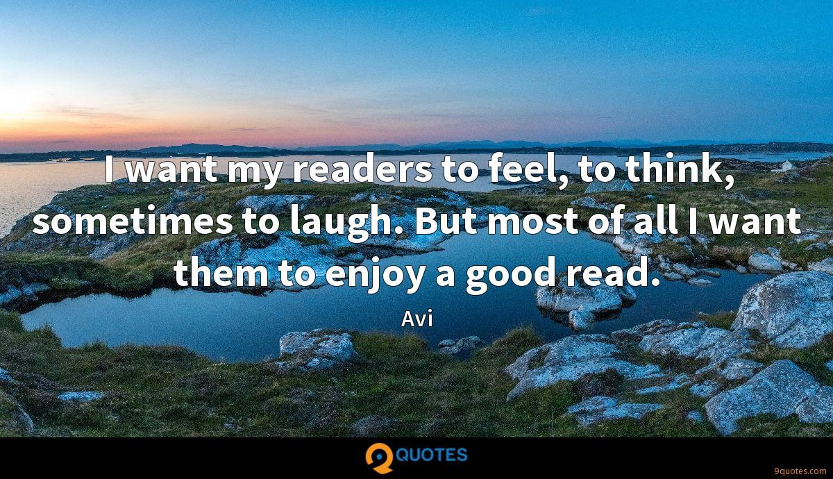 I want my readers to feel, to think, sometimes to laugh. But most of all I want them to enjoy a good read.