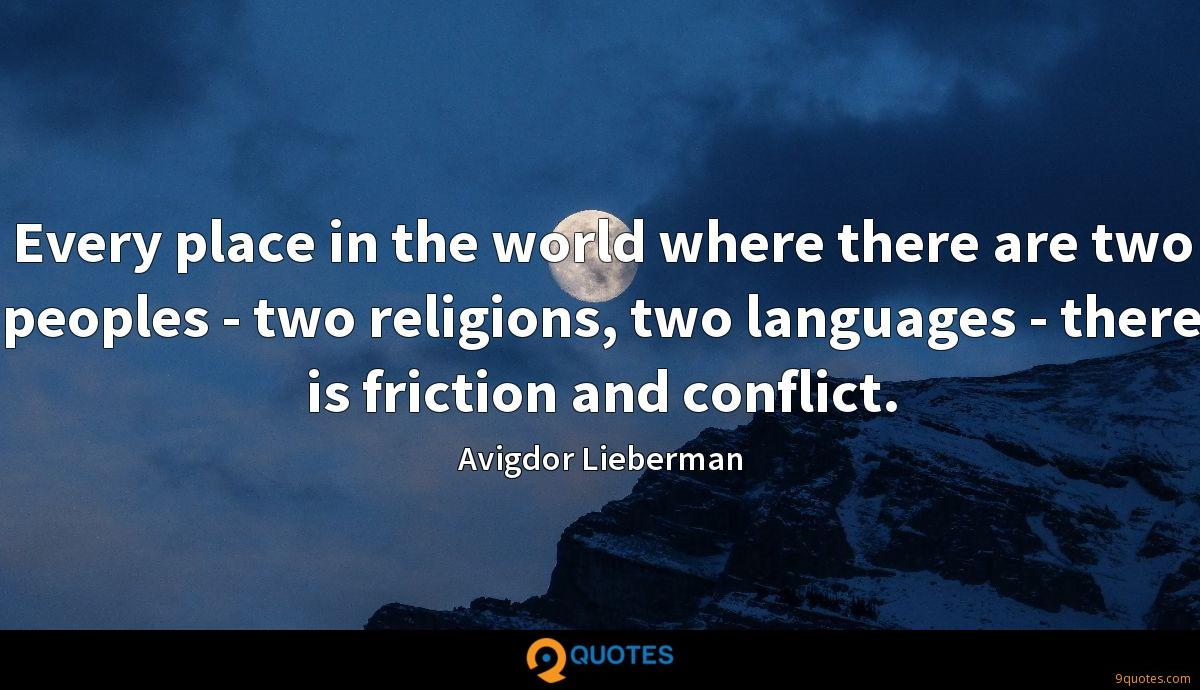 Every place in the world where there are two peoples - two religions, two languages - there is friction and conflict.